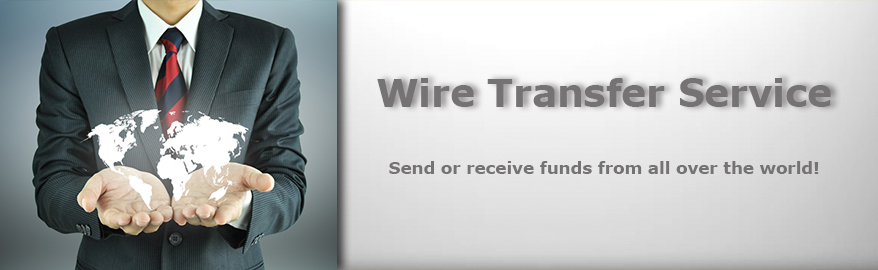 Wire Transfer Service. Send or receive funds from all over the world!