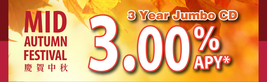 Mi-Autumn CD Promotion 3 Year jumbo cd: 3.00%APY with minimum deposit of $50,000;