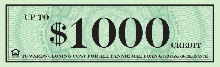 Up to $1000 credit towards closing cost for all Fannie Mae loan - purchase or refinance