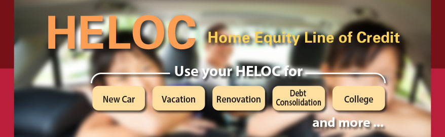 HELOC: Home Equity Line of Credit. Use your HELOC for new car, vacation, renovation, debt consolidation college and more...