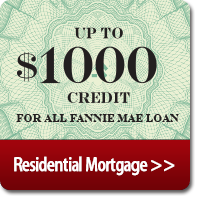 Residential Mortgage Up to $1000 credit for Fannie Mae Loan