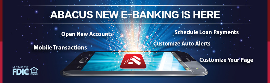 Abacus New eBanking is Here: Open New Accounts, Mobile Transactions, Schedule Loan Payments, Customize Auto Alerts, Customize Your Page