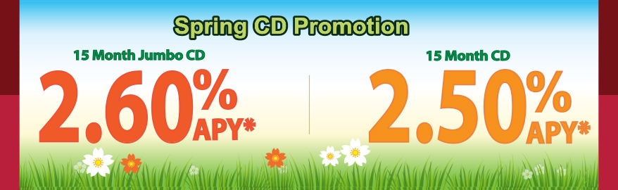 Spring CD Promotion: 15 month jumbo CD 2.60%APY; 15 month CD 2.50%APY
