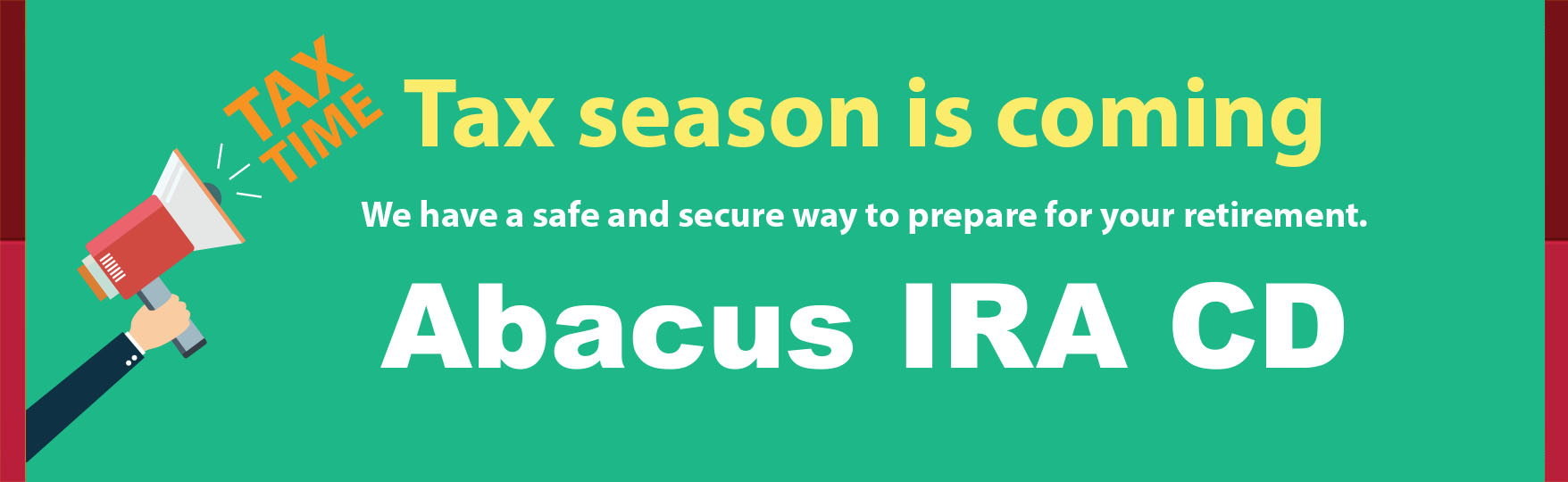 Tax season is coming. We have a safe and secure way  to prepare for your retirement. Abacus IRA CD