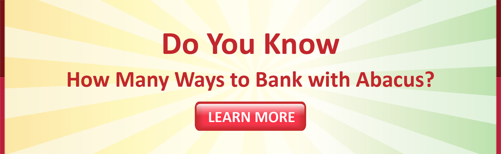 Do you know how many ways to bank with Abacus? learn more